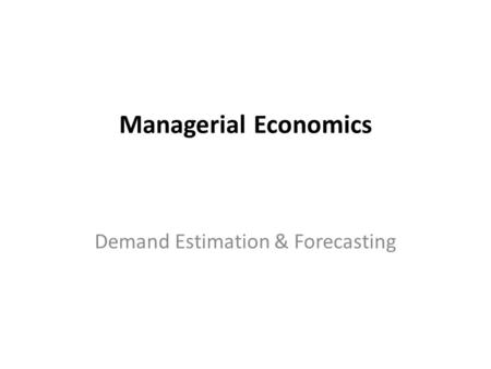 Managerial Economics Demand Estimation & Forecasting.