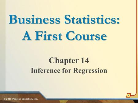 Chapter 14 Inference for Regression © 2011 Pearson Education, Inc. 1 Business Statistics: A First Course.