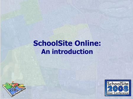 SchoolSite Online: An introduction. Session overview SchoolSite Online background What does it do? How is it different? How do I become a user? SchoolSite.
