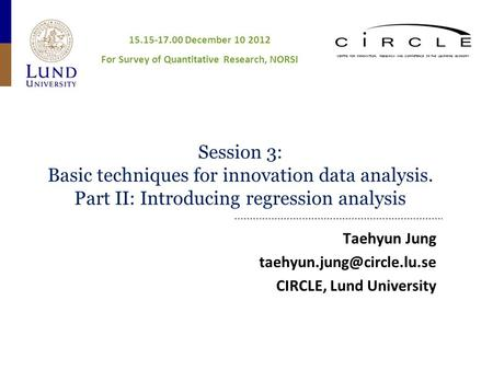 CENTRE FOR INNOVATION, RESEARCH AND COMPETENCE IN THE LEARNING ECONOMY Session 3: Basic techniques for innovation data analysis. Part II: Introducing regression.