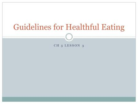 CH 5 LESSON 3 Guidelines for Healthful Eating. Dietary Guidelines for Americans  Recommendations about food choices  Created by the USDA (United States.