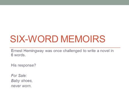 six word essays hemingway Six words: ask who i am, not what where are you follow the links to find out the stories behind each of these six-word essays no, where are you.