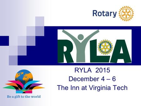 RYLA 2015 December 4 – 6 The Inn at Virginia Tech.