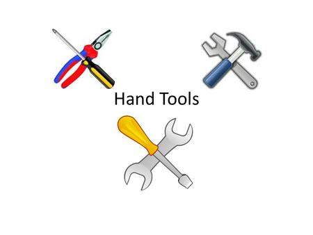 Hand Tools. 1. Adjustable Wrench Adjustable Wrench Turning various size nuts and bolts.