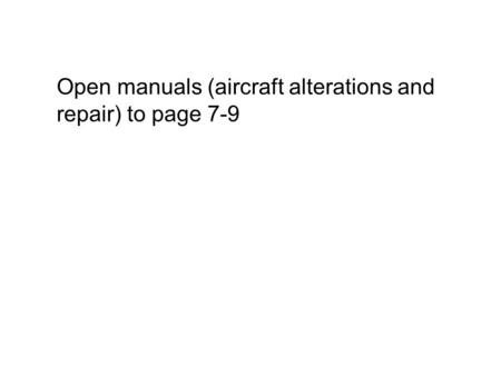 Open manuals (aircraft alterations and repair) to page 7-9.