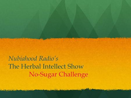 Nubiahood Radio's The Herbal Intellect Show No-Sugar Challenge.