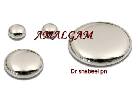 AMALGAM Dr shabeel pn. DEFINITION Dental amalgam is a metal like restorative material composed of a mixture of silver/tin/copper alloy and mercury. Dental.
