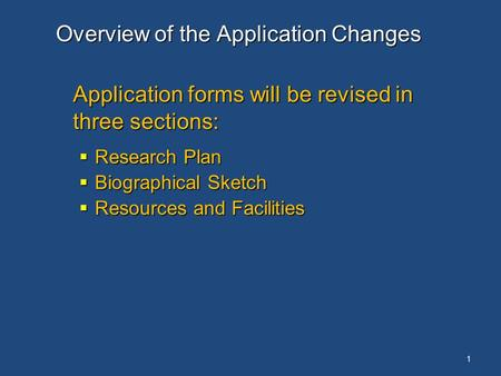 Overview of the Application Changes Application forms will be revised in three sections:  Research Plan  Biographical Sketch  Resources and Facilities.