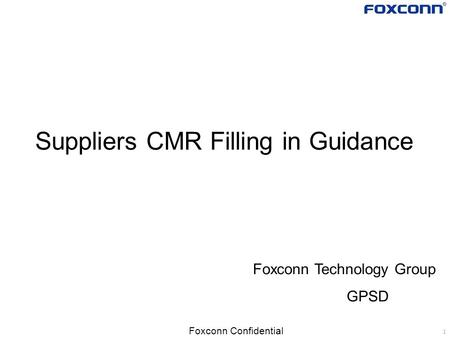 1 Foxconn Confidential Suppliers CMR Filling in Guidance Foxconn Technology Group GPSD.