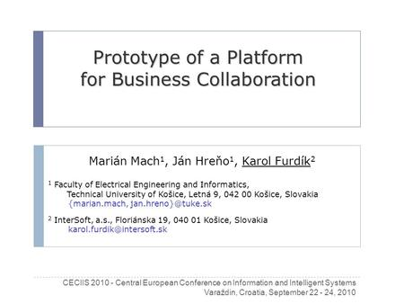 Prototype of a Platform for Business Collaboration Marián Mach 1, Ján Hreňo 1, Karol Furdík 2 1 Faculty of Electrical Engineering and Informatics, Technical.