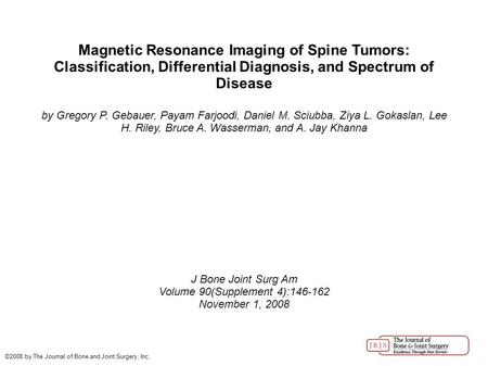 Magnetic Resonance Imaging of Spine Tumors: Classification, Differential Diagnosis, and Spectrum of Disease by Gregory P. Gebauer, Payam Farjoodi, Daniel.