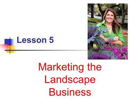 Lesson 5 Marketing the Landscape Business. Next Generation Science/Common Core Standards Addressed! CCSS. Math. Content.7.RP.A.3 Use proportional relationships.