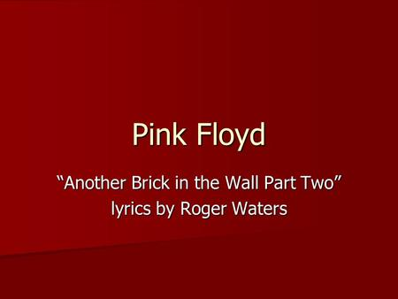 "Pink Floyd ""Another Brick in the Wall Part Two"" lyrics by Roger Waters."