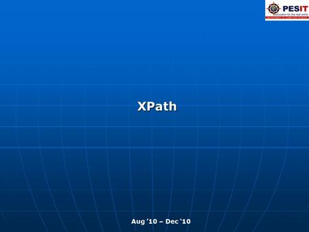 XPath Aug '10 – Dec '10. XPath   XML Path Language   Technology that allows to select a part or parts of an XML document to process   XPath was.