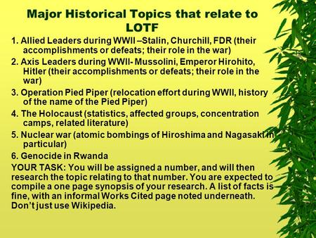 Major Historical Topics that relate to LOTF 1. Allied Leaders during WWII –Stalin, Churchill, FDR (their accomplishments or defeats; their role in the.