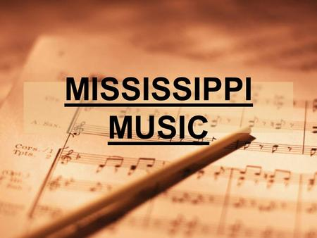 MISSISSIPPI MUSIC. Spirituals Sacred folk songs of African-Americans Developed when slaves converted to Christianity Then, adapted for church services.