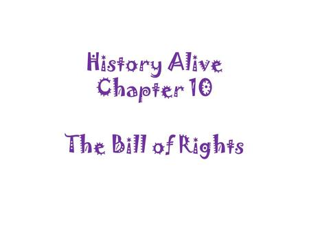 History Alive Chapter 10 The Bill of Rights.