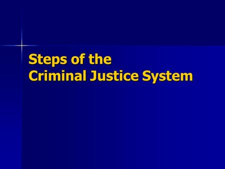 Steps of the Criminal Justice System. The Report of a Crime - Call 911 or Flag Down Officer - Official police report - Immediate action of police.