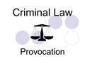 Criminal Law Provocation. Provocation Violence often involves words or actions by the victim which contribute or precipitate offence  sometimes force.