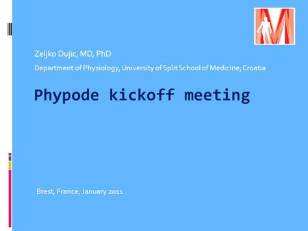 Phypode kickoff meeting Zeljko Dujic, MD, PhD Department of Physiology, University of Split School of Medicine, Croatia Brest, France, January 2011.