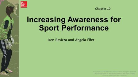 Increasing Awareness for Sport Performance Ken Ravizza and Angela Fifer Chapter 10 Copyright © 2015 McGraw-Hill Education. All rights reserved. No reproduction.