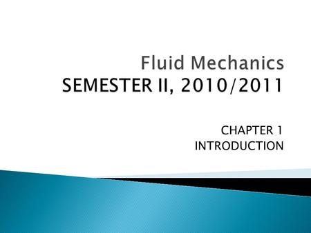 CHAPTER 1 INTRODUCTION.  At the end of this chapter, you should be able to: 1. Understand the basic concepts of fluid mechanics and recognize the various.
