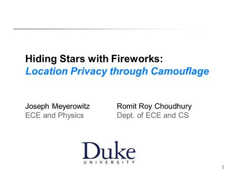 1 Hiding Stars with Fireworks: Location Privacy through Camouflage Joseph Meyerowitz Romit Roy Choudhury ECE and PhysicsDept. of ECE and CS.
