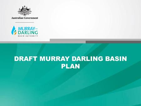 DRAFT MURRAY DARLING BASIN PLAN. Where is the Murray–Darling Basin? Large system in south-eastern Australia 1 million km 2 1/7 area of Australia Contains.