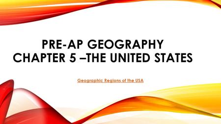 PRE-AP GEOGRAPHY CHAPTER 5 –THE UNITED STATES Geographic Regions of the USA.
