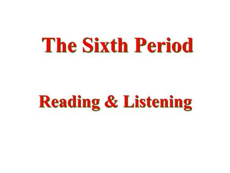 The Sixth Period Reading & Listening. Questionnaire (3m) Step 1: In your group, think of four situations among friends. Design four questions accordingly.