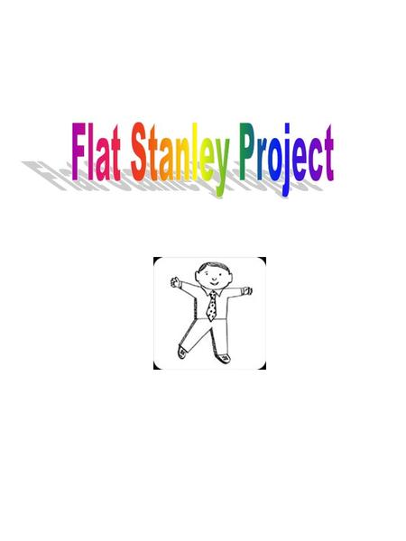 Dear Parents, Over the summer and in class we read a book called Flat Stanley by Jeff Brown. In this story a little boy named Stanley is flattened by.