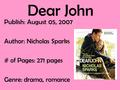 Dear John Publish: August 05, 2007 Author: Nicholas Sparks # of Pages: 271 pages Genre: drama, romance.