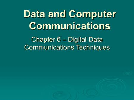 Data and Computer Communications Chapter 6 – Digital Data Communications Techniques.