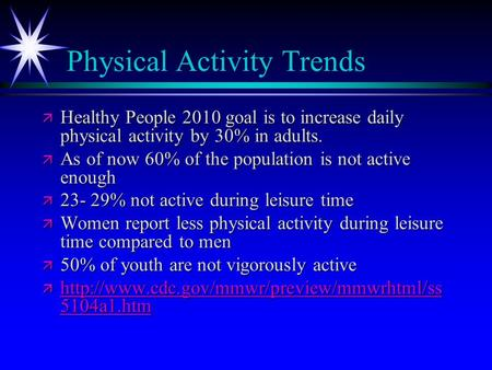 Physical Activity Trends ä Healthy People 2010 goal is to increase daily physical activity by 30% in adults. ä As of now 60% of the population is not active.