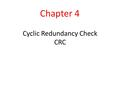 Cyclic Redundancy Check CRC Chapter 4. 10.2 CYCLIC CODES Cyclic codes are special linear block codes with one extra property. In a cyclic code, if a codeword.