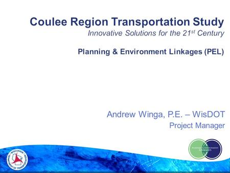 Andrew Winga, P.E. – WisDOT Project Manager.  Background on numerous Transportation Studies  What is a Planning & Environment Linkage Study  Problem.