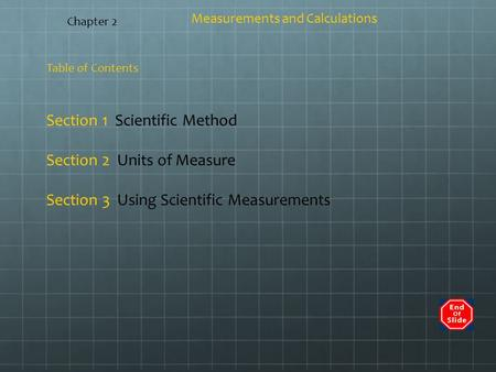 Table of Contents Measurements and Calculations Section 1 Scientific Method Section 2 Units of Measure Section 3 Using Scientific Measurements Chapter.