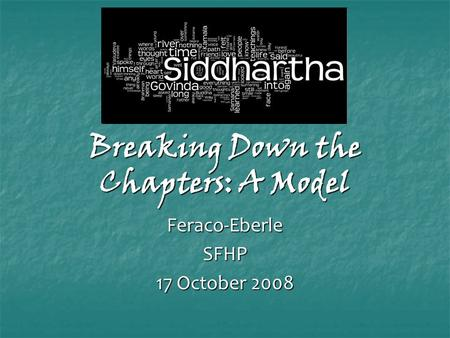 Breaking Down the Chapters: A Model Feraco-EberleSFHP 17 October 2008.