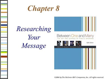 ©2006 by The McGraw-Hill Companies, Inc. All rights reserved. Chapter 8 Researching Your Message.