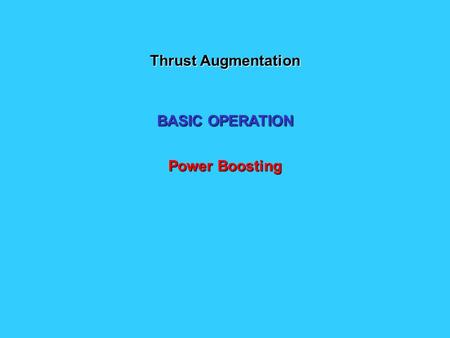 Thrust Augmentation BASIC OPERATION Power Boosting.