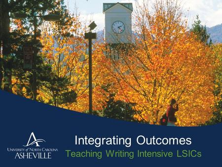 Integrating Outcomes Teaching Writing Intensive LSICs.