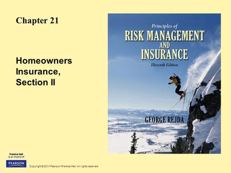 Copyright © 2011 Pearson Prentice Hall. All rights reserved. Homeowners Insurance, Section II Chapter 21.