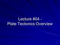 1 Lecture #04 - Plate Tectonics Overview. 2 Tectonics is the term we use in geoscience to represent the formation of folds, fractures, faults, etc. in.