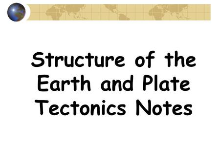 Structure of the Earth and Plate Tectonics Notes.