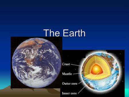 The Earth. Layers of the Earth CRUST MANTLE OUTER CORE INNER CORE.