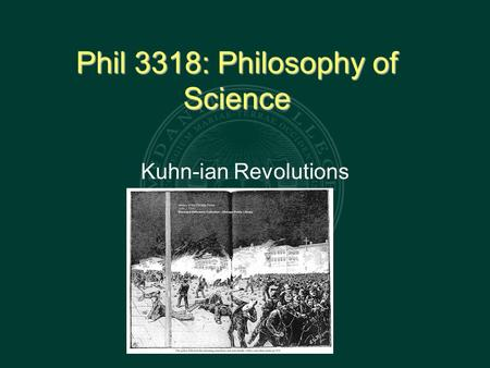 Phil 3318: Philosophy of Science Kuhn-ian Revolutions.