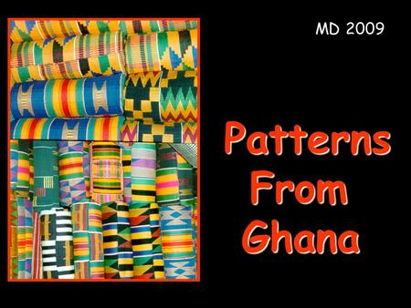 MD 2009 PatternsFromGhana. When you look at the cloth, what do you notice? This cushion was made from a special kind of cloth. The cloth is called kente.