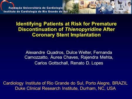 Alexandre Quadros, Dulce Welter, Fernanda Camozzatto, Áurea Chaves, Rajendra Mehta, Carlos Gottschall, Renato D. Lopes Identifying Patients at Risk for.