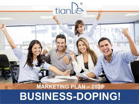MARKETING PLAN – 2020 BUSINESS-DOPING!. TianDe declares a boycott to the crisis and INCREASES REMUNERATIONS! What should you be ready for? - The easy.