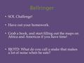 Bellringer SOL Challenge! Have out your homework. Grab a book, and start filling out the maps on Africa and Americas if you have time! BJOTD: What do you.
